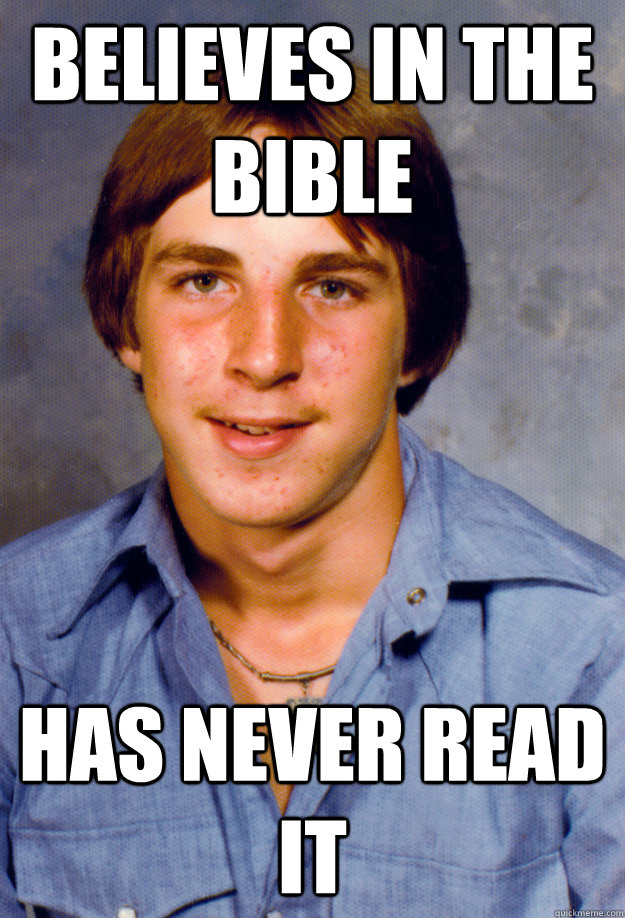 Believes in the Bible Has never read it - Believes in the Bible Has never read it  Old Economy Steven