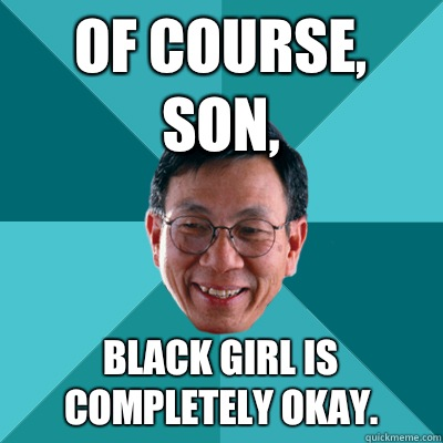 Of course, son, Black girl is completely okay.