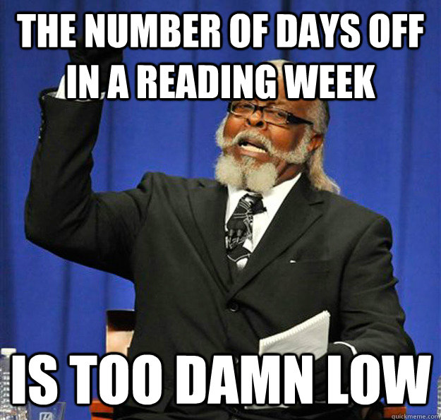 The number of days off in a reading week  Is too damn low  Jimmy McMillan