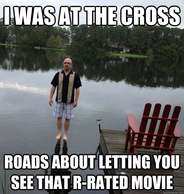 I was at the cross roads about letting you see that R-rated movie