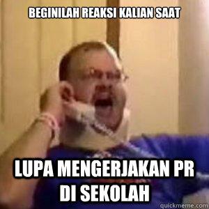 beginilah reaksi kalian saat lupa mengerjakan pr di sekolah   indonesia