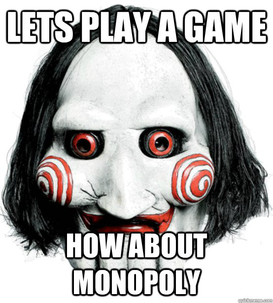 Lets play a game  how about monopoly
