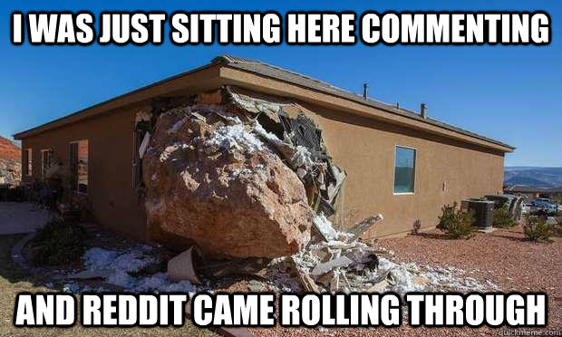 I was just sitting here commenting And Reddit Came Rolling THrough - I was just sitting here commenting And Reddit Came Rolling THrough  Rolling Through