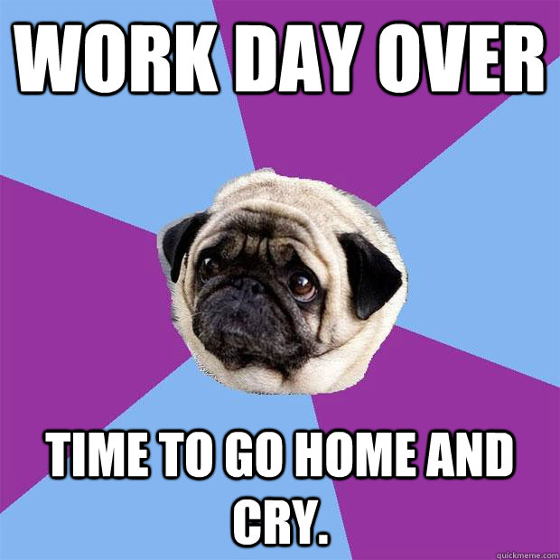 Work day over Time to go home and cry. - Work day over Time to go home and cry.  Lonely Pug