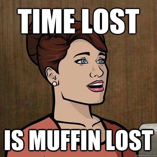 time lost is muffin lost