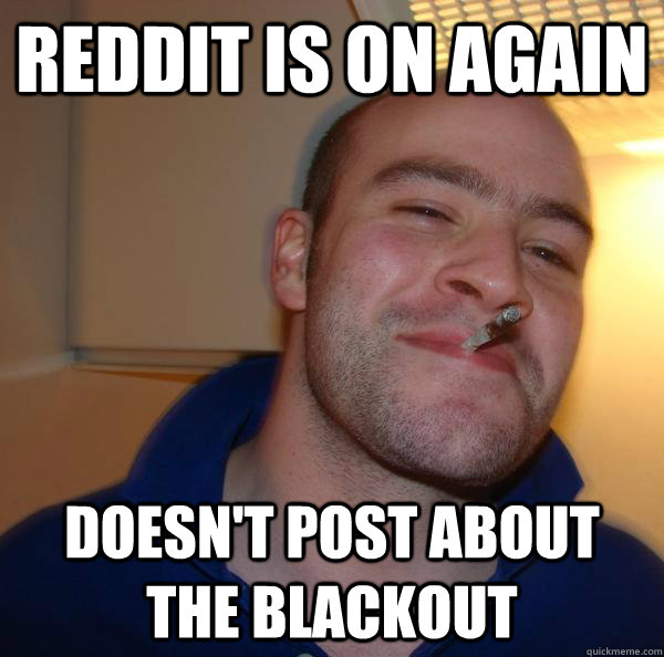 reddit is on again doesn't post about the blackout - reddit is on again doesn't post about the blackout  Misc