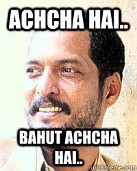 achcha hai.. Bahut achcha hai..  Nana Patekar