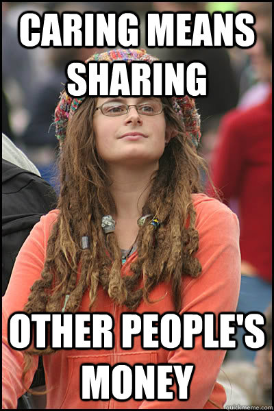 Caring means sharing other people's money