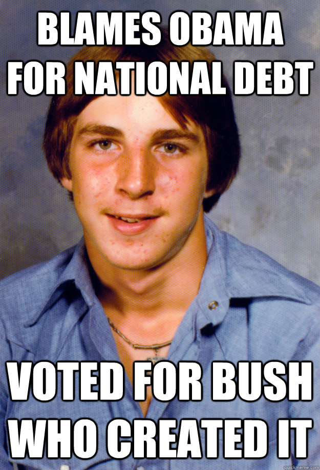 BLAMES OBAMA FOR NATIONAL DEBT VOTED FOR BUSH WHO CREATED IT - BLAMES OBAMA FOR NATIONAL DEBT VOTED FOR BUSH WHO CREATED IT  Old Economy Steven