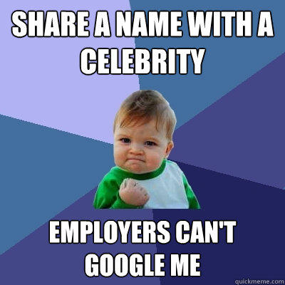 Share a name with a celebrity employers can't google me - Share a name with a celebrity employers can't google me  Success Kid