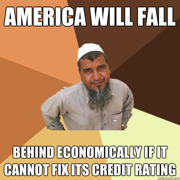 America Will Fall Behind economically if it cannot fix its credit rating - America Will Fall Behind economically if it cannot fix its credit rating  Ordinary Muslim Man