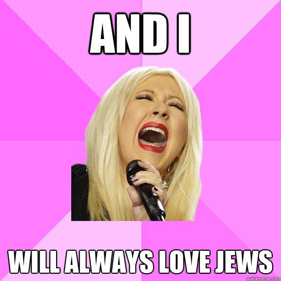 AND I WILL ALWAYS LOVE JEWS - AND I WILL ALWAYS LOVE JEWS  Wrong Lyrics Christina