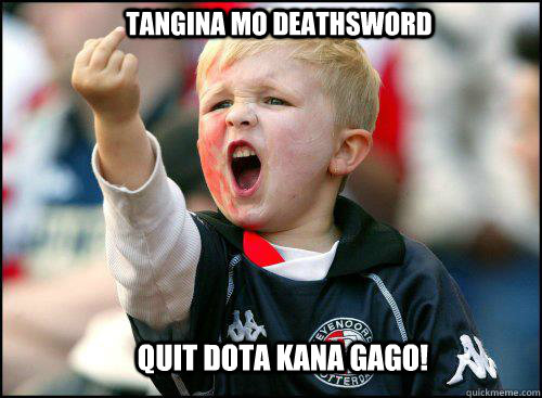 tangina mo deathsword quit dota kana gago!  soccer memes