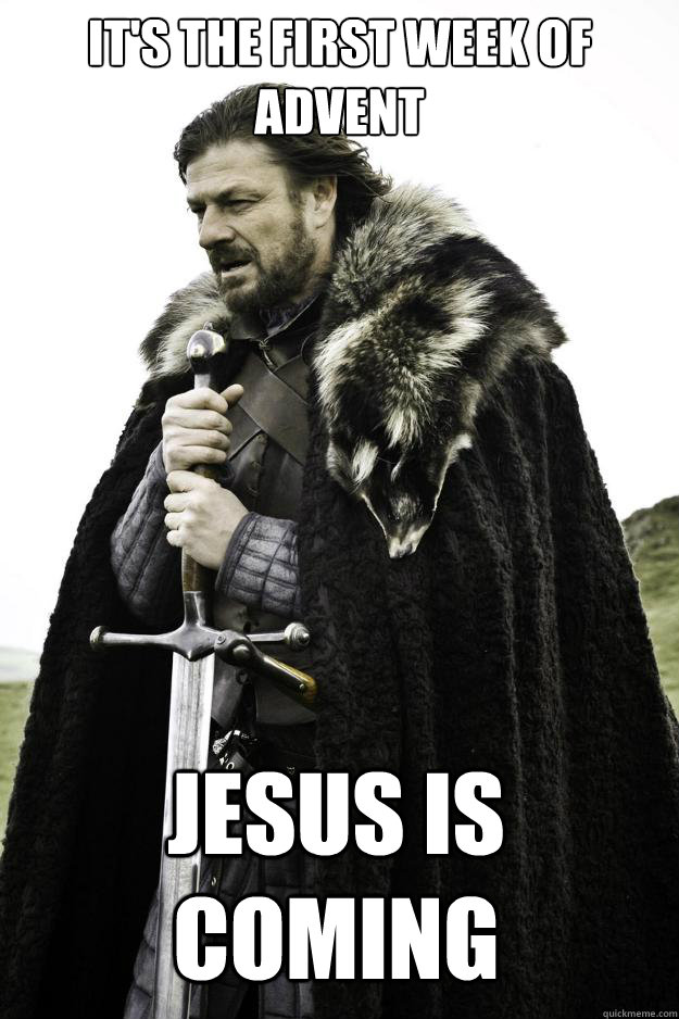 It's the first week of advent Jesus is Coming  - It's the first week of advent Jesus is Coming   Winter is coming