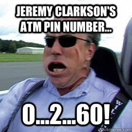 Jeremy Clarkson's ATM Pin Number... 0...2...60!