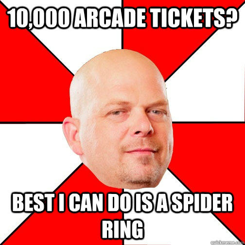 10,000 arcade tickets? Best I can do is a spider ring - 10,000 arcade tickets? Best I can do is a spider ring  Pawn Star