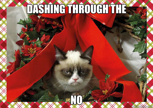 Dashing through the  no - Dashing through the  no  A Grumpy Cat Christmas