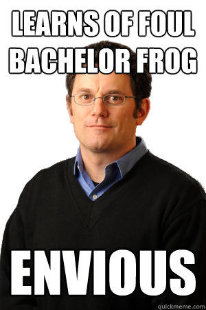 learns of foul bachelor frog envious