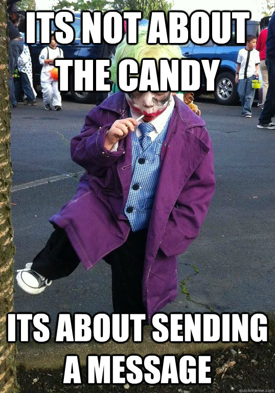 its not about the Candy its about sending a message  Joker kid
