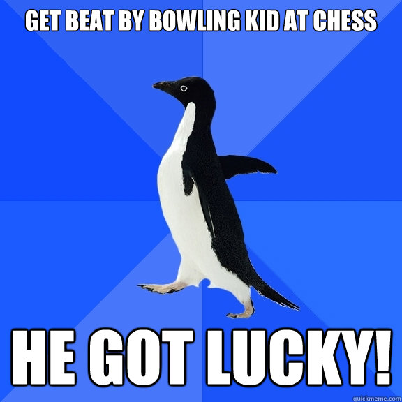 get beat by bowling kid at chess he got lucky! - Socially Awkward