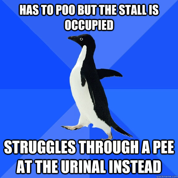 has to poo but the stall is occupied struggles through a pee at the urinal instead - has to poo but the stall is occupied struggles through a pee at the urinal instead  Socially Awkward Penguin