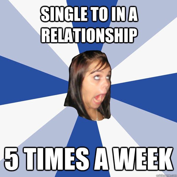 Single to in a relationship  5 times a week - Single to in a relationship  5 times a week  Annoying Facebook Girl