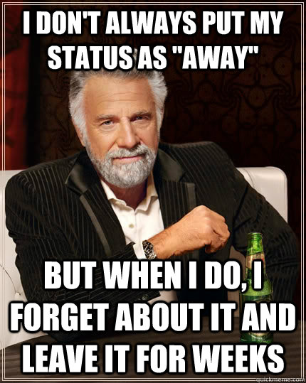 I don't always put my status as