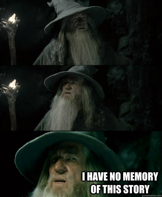 I have no memory of this story -  I have no memory of this story  No memory Gandalf