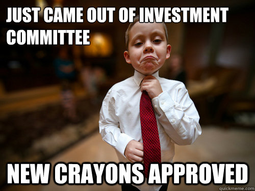 Just came out of Investment Committee New crayons approved
