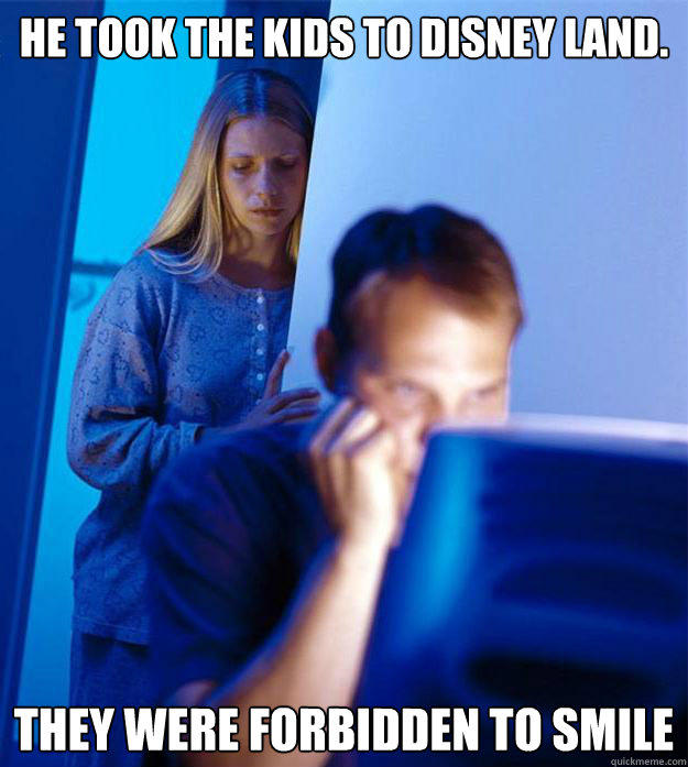 He took the kids to disney land. They were forbidden to smile - He took the kids to disney land. They were forbidden to smile  Redditors Wife
