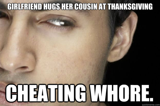 Girlfriend hugs her cousin at Thanksgiving Cheating whore. - Girlfriend hugs her cousin at Thanksgiving Cheating whore.  Misc