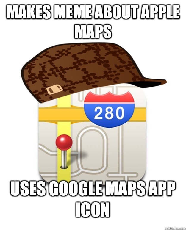 Makes meme about Apple Maps Uses Google Maps app icon