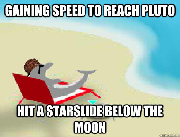 gaining speed to reach pluto hit a starslide below the moon
