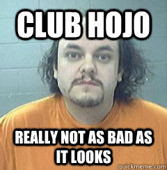 Club Hojo Really not as bad as it looks