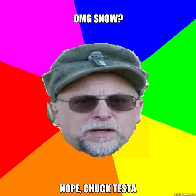 OMG SNOW? Nope, Chuck Testa