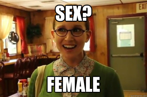 Sex? Female - Sex? Female  Sexually Oblivious Female
