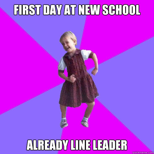 first day at new school already line leader  Socially awesome kindergartener