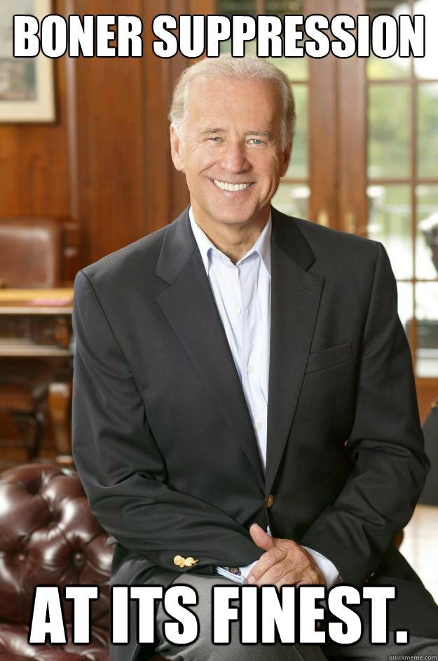 Boner Suppression At its finest.  Joe Biden