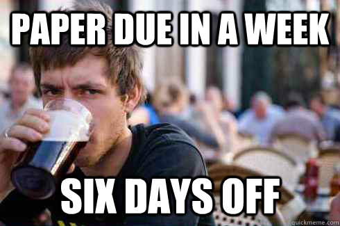 Paper due in a Week Six days off - Paper due in a Week Six days off  Lazy College Senior