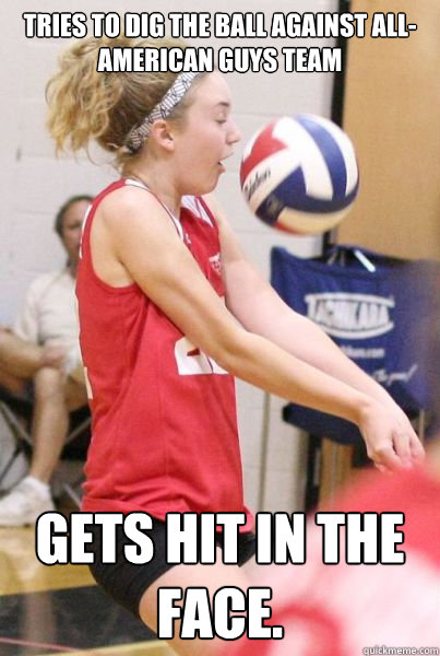Tries to dig the ball against All-American guys team Gets hit in the face.  - Tries to dig the ball against All-American guys team Gets hit in the face.   Volleyball
