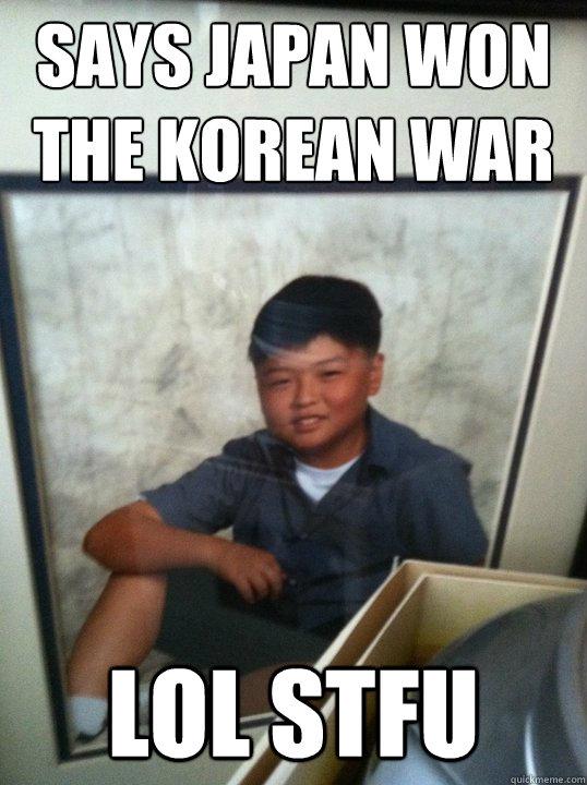 Funny Korean Memes : Says japan won the korean war lol stfu amish quickmeme