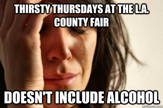 Thirsty Thursdays at the L.A. County Fair Doesn't include alcohol