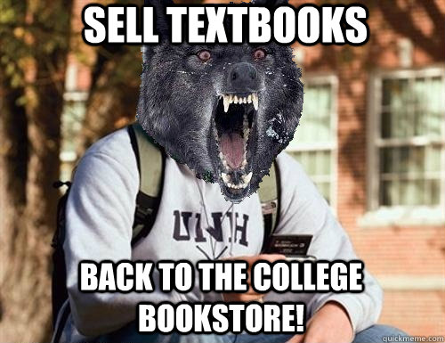sell textbooks back to the college bookstore! - sell textbooks back to the college bookstore!  Insane College Freshman