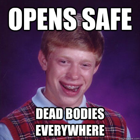 Opens Safe Dead Bodies everywhere - Opens Safe Dead Bodies everywhere  BadLuck Brian