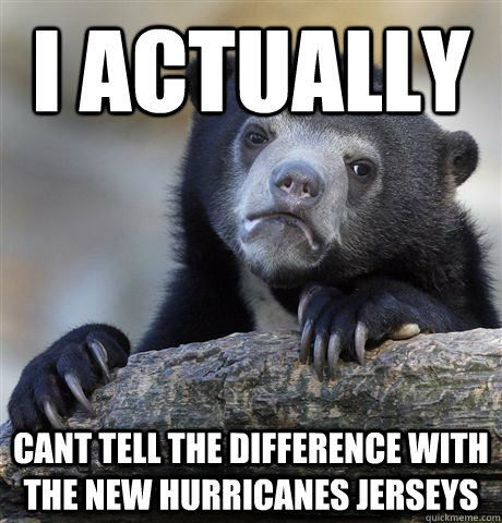 I actually cant tell the difference with the new Hurricanes jerseys - I actually cant tell the difference with the new Hurricanes jerseys  Confession Bear