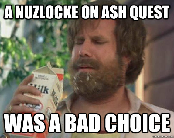 A Nuzlocke on Ash Quest was a bad choice
