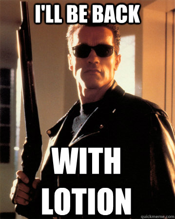 I'll be back With LOTION