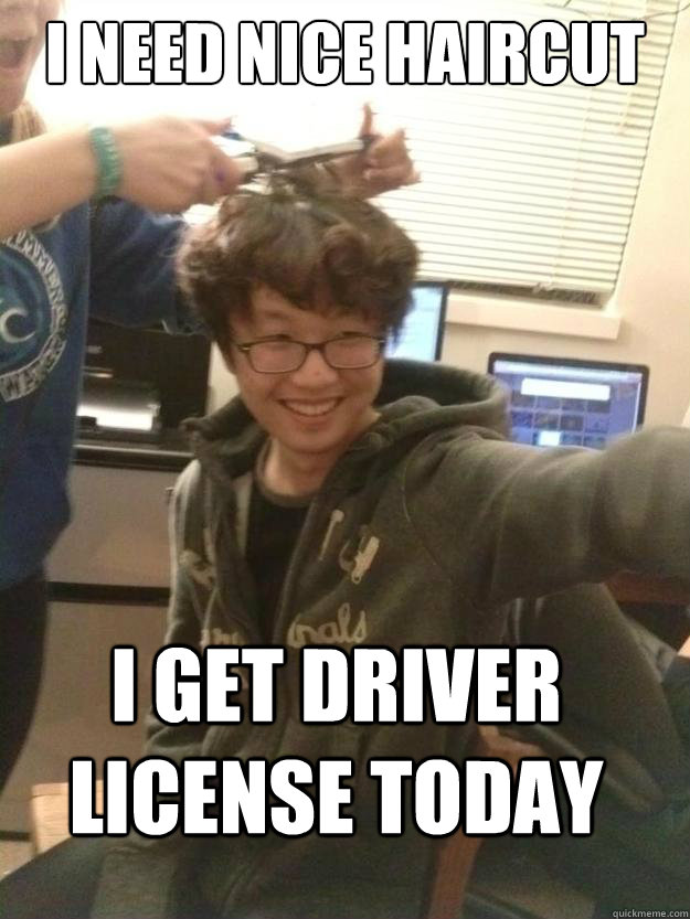 I need nice haircut i get driver license today - I need nice haircut i get driver license today  ERIKA