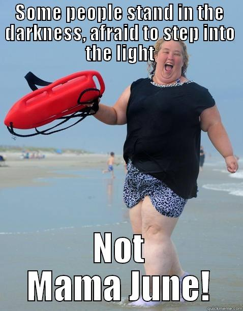 SOME PEOPLE STAND IN THE DARKNESS, AFRAID TO STEP INTO THE LIGHT NOT MAMA JUNE! Misc