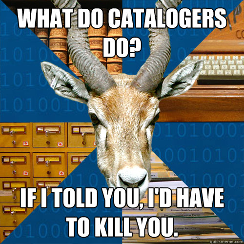 What do catalogers do? If I told you, I'd have to kill you.